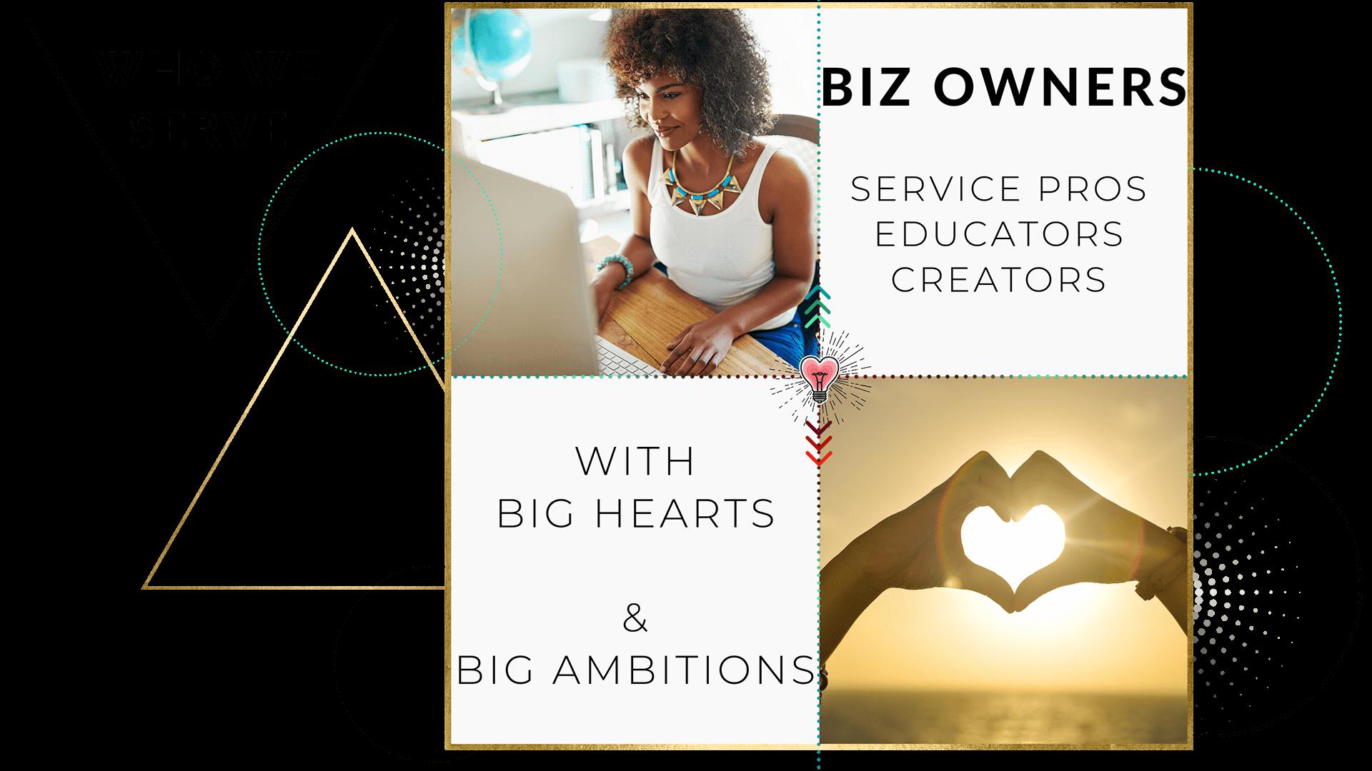 We Serve Biz Owners with Big Hearts + Goals