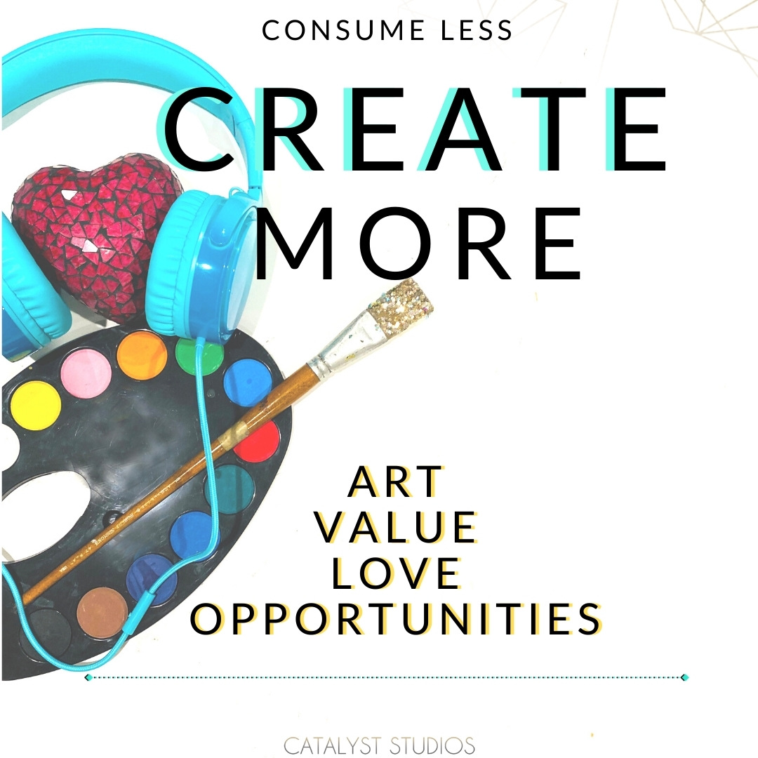 Create More- consume less, visual minifesto from Audette Catalyst Studios