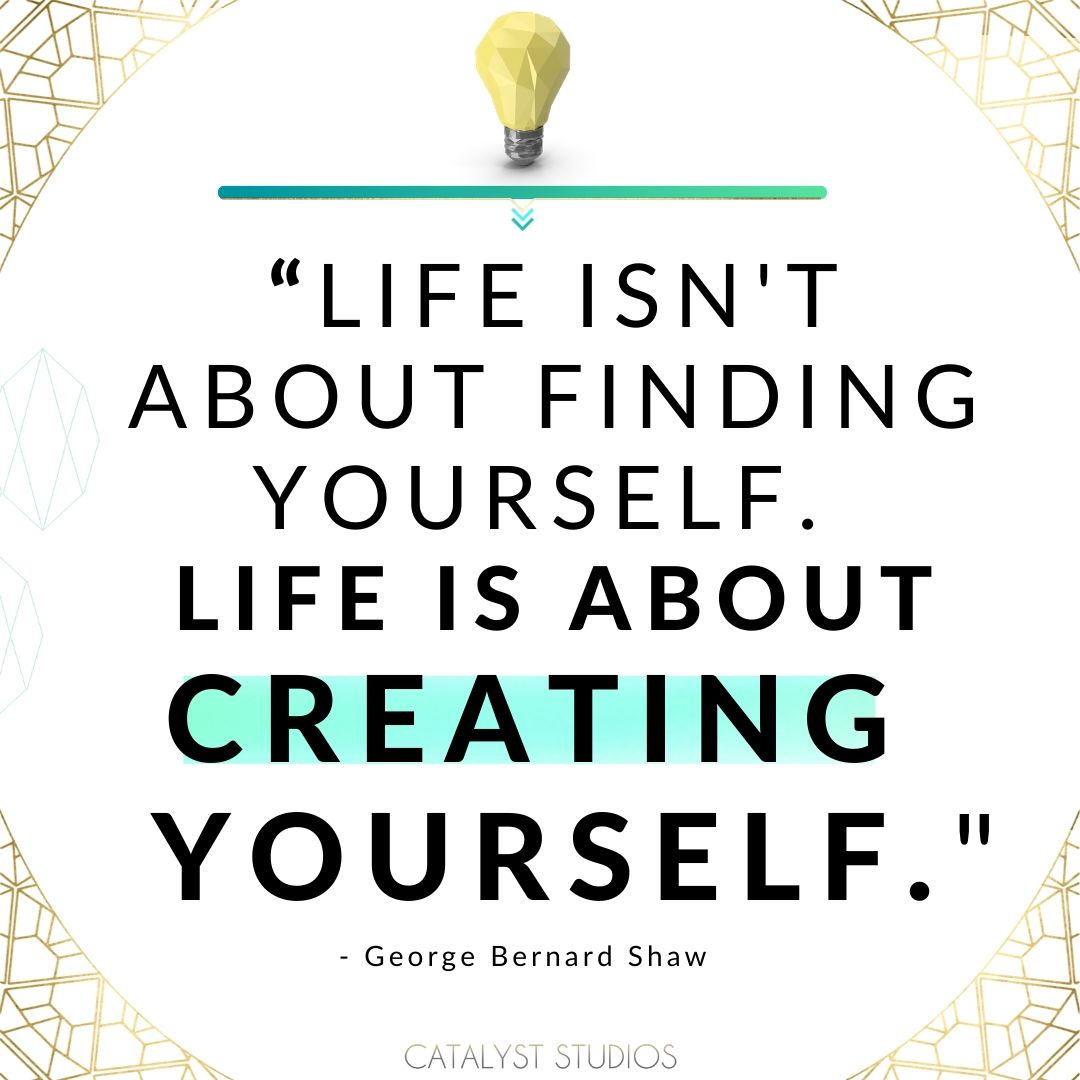 Life is about Creating yourself - Quote Art by Catalyst Studios