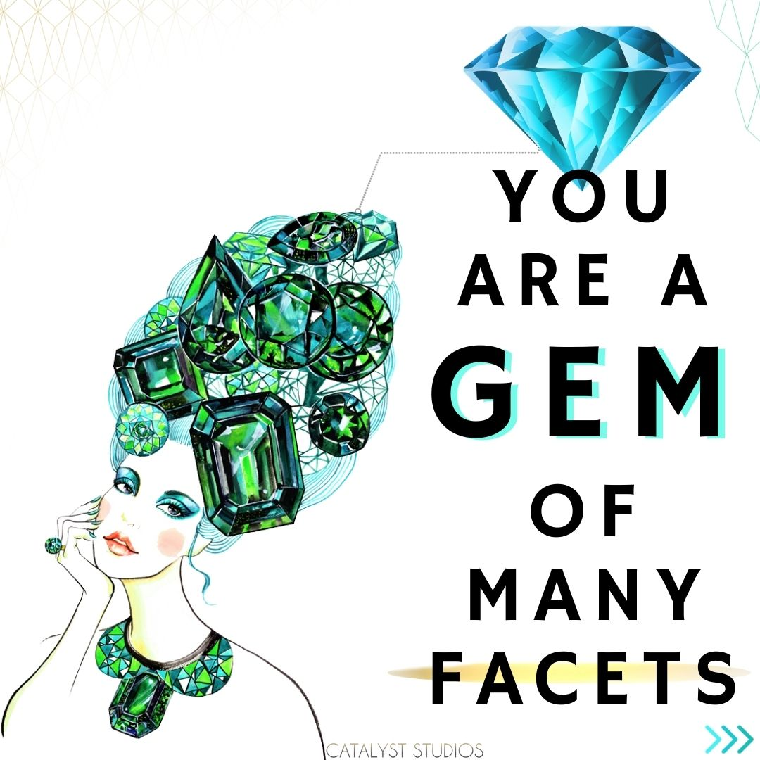 You are a Gem of Many Facets- value visual by Audette Catalyst Studios